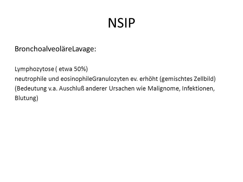 NSIP BronchoalveoläreLavage: Lymphozytose ( etwa 50%) neutrophile und eosinophileGranulozyten ev.