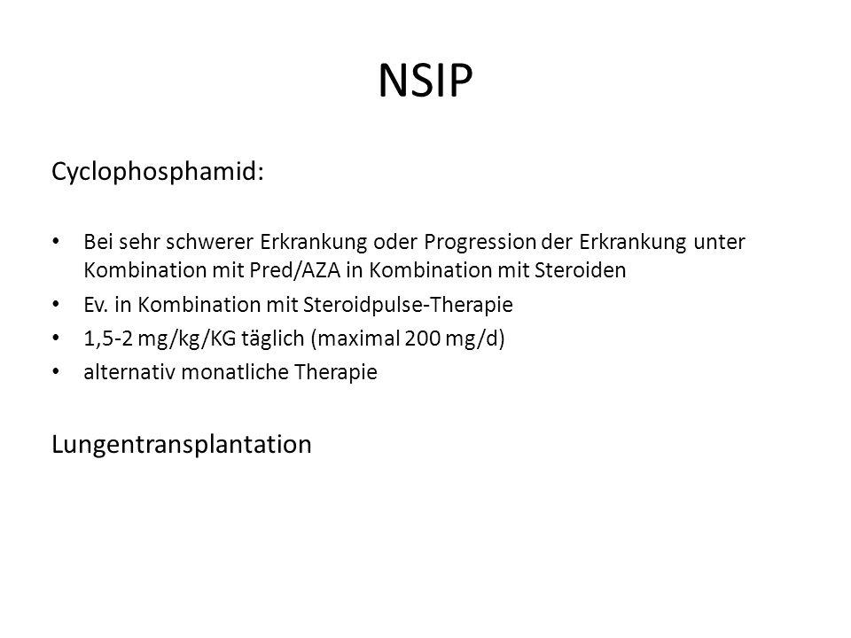 NSIP Cyclophosphamid: Bei sehr schwerer Erkrankung oder Progression der Erkrankung unter Kombination mit Pred/AZA in Kombination mit Steroiden Ev.
