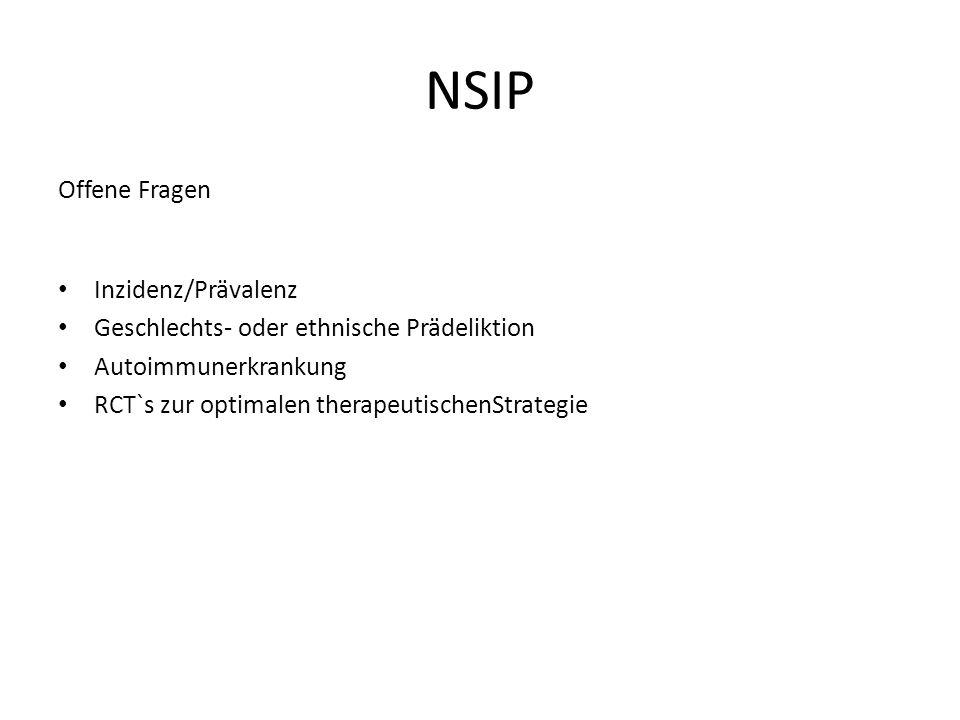 NSIP Offene Fragen Inzidenz/Prävalenz Geschlechts- oder ethnische Prädeliktion Autoimmunerkrankung RCT`s zur optimalen therapeutischenStrategie