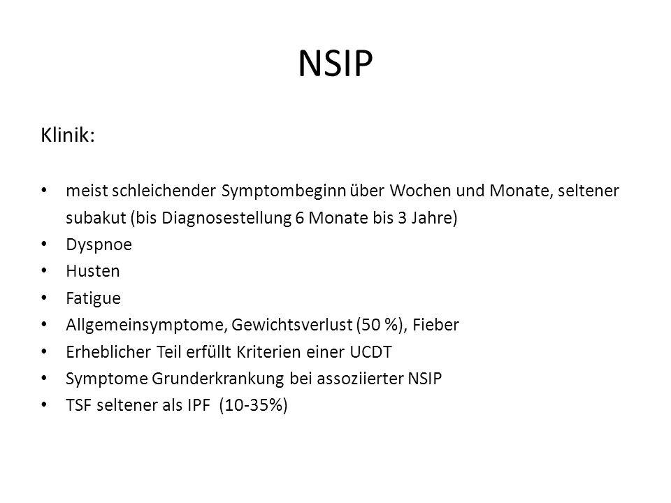 NSIP Klinik: meist schleichender Symptombeginn über Wochen und Monate, seltener subakut (bis Diagnosestellung 6 Monate bis 3 Jahre) Dyspnoe Husten Fatigue Allgemeinsymptome, Gewichtsverlust (50 %), Fieber Erheblicher Teil erfüllt Kriterien einer UCDT Symptome Grunderkrankung bei assoziierter NSIP TSF seltener als IPF (10-35%)
