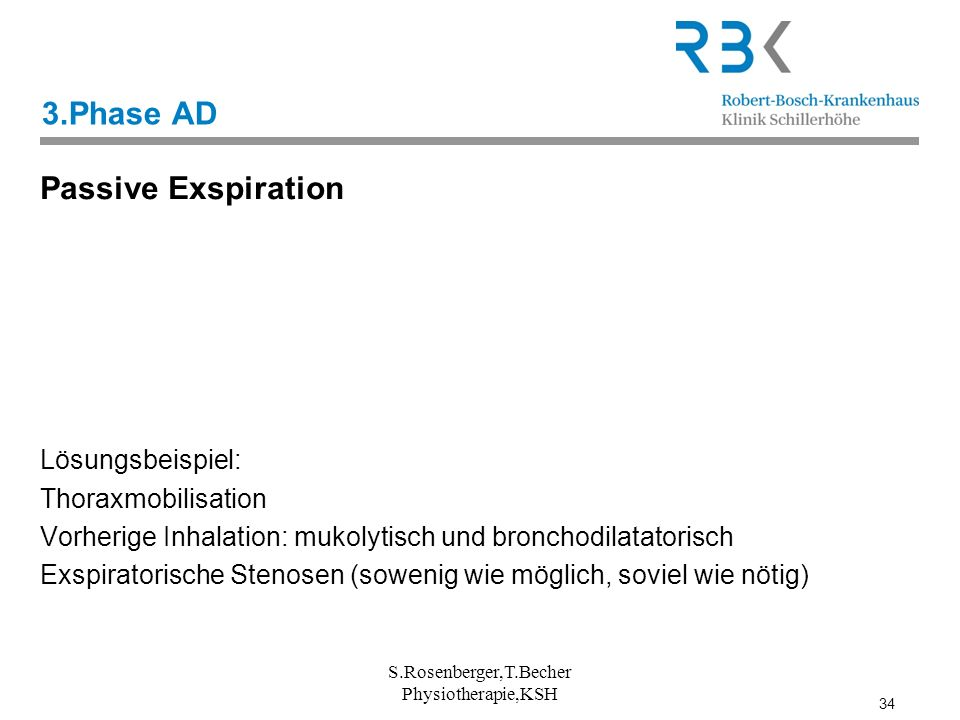 34 3.Phase AD Passive Exspiration Lösungsbeispiel: Thoraxmobilisation Vorherige Inhalation: mukolytisch und bronchodilatatorisch Exspiratorische Steno