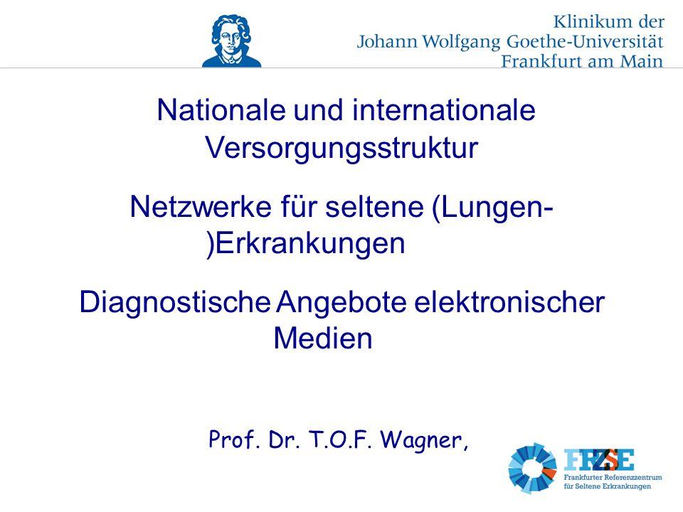 Nationale und internationale Versorgungsstruktur Netzwerke für seltene (Lungen- )Erkrankungen Diagnostische Angebote elektronischer Medien Prof.