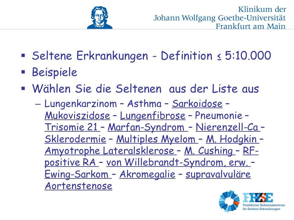 Seltene Erkrankungen - Definition 5:10.000 Beispiele Wählen Sie die Seltenen aus der Liste aus – Lungenkarzinom – Asthma – Sarkoidose – Mukoviszidose – Lungenfibrose – Pneumonie – Trisomie 21 – Marfan-Syndrom – Nierenzell-Ca – Sklerodermie – Multiples Myelom – M.