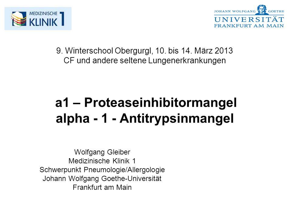 9. Winterschool Obergurgl, 10. bis 14. März 2013 CF und andere seltene Lungenerkrankungen a1 – Proteaseinhibitormangel alpha - 1 - Antitrypsinmangel W