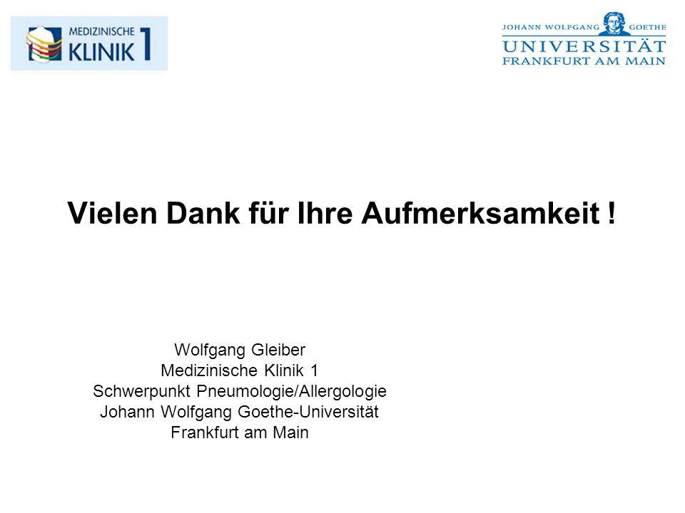 Vielen Dank für Ihre Aufmerksamkeit ! Wolfgang Gleiber Medizinische Klinik 1 Schwerpunkt Pneumologie/Allergologie Johann Wolfgang Goethe-Universität F