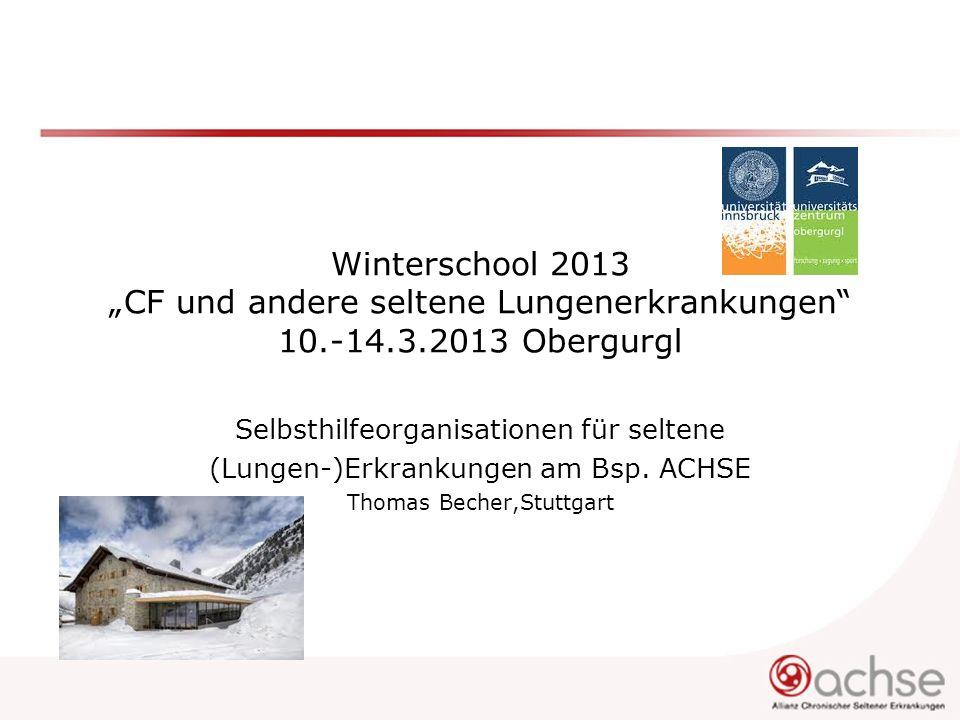 Winterschool 2013 CF und andere seltene Lungenerkrankungen 10.-14.3.2013 Obergurgl Selbsthilfeorganisationen für seltene (Lungen-)Erkrankungen am Bsp.