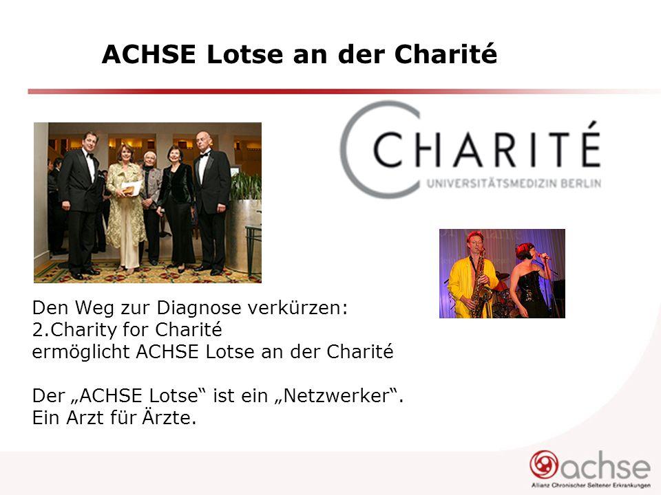 ACHSE Lotse an der Charité Den Weg zur Diagnose verkürzen: 2.Charity for Charité ermöglicht ACHSE Lotse an der Charité Der ACHSE Lotse ist ein Netzwer