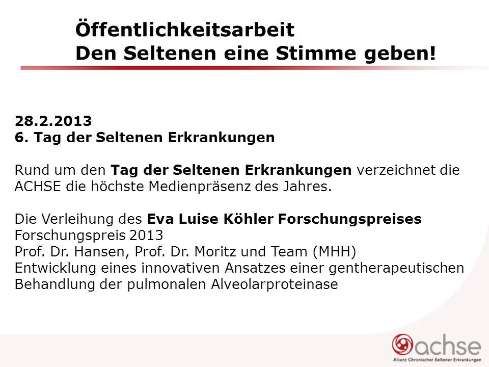 Öffentlichkeitsarbeit Den Seltenen eine Stimme geben! 28.2.2013 6. Tag der Seltenen Erkrankungen Rund um den Tag der Seltenen Erkrankungen verzeichnet