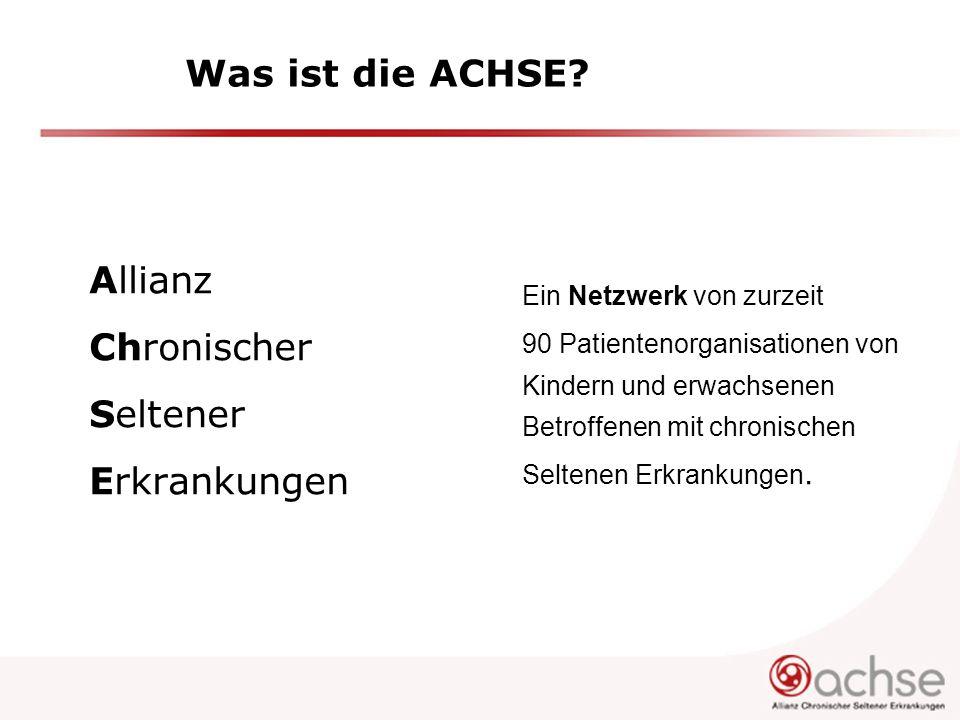 Was ist die ACHSE? Allianz Chronischer Seltener Erkrankungen Ein Netzwerk von zurzeit 90 Patientenorganisationen von Kindern und erwachsenen Betroffen