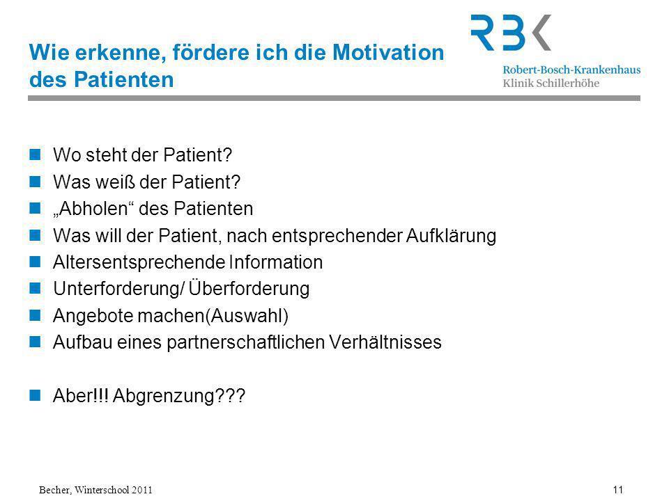Becher, Winterschool 2011 11 Wie erkenne, fördere ich die Motivation des Patienten Wo steht der Patient.
