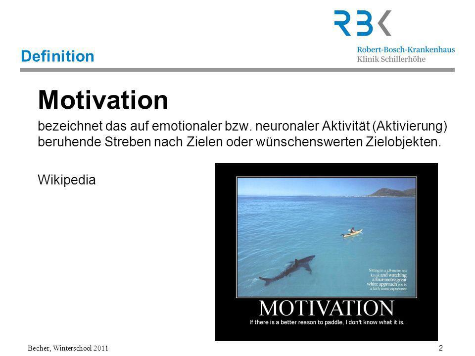 Becher, Winterschool 2011 2 Definition Motivation bezeichnet das auf emotionaler bzw.