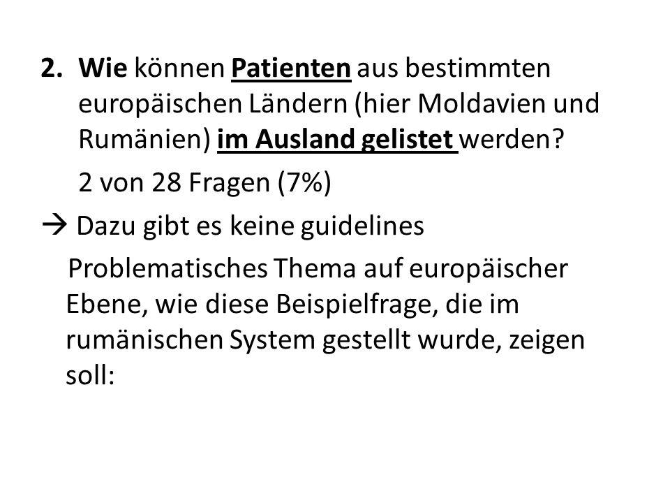 2.Wie können Patienten aus bestimmten europäischen Ländern (hier Moldavien und Rumänien) im Ausland gelistet werden? 2 von 28 Fragen (7%) Dazu gibt es