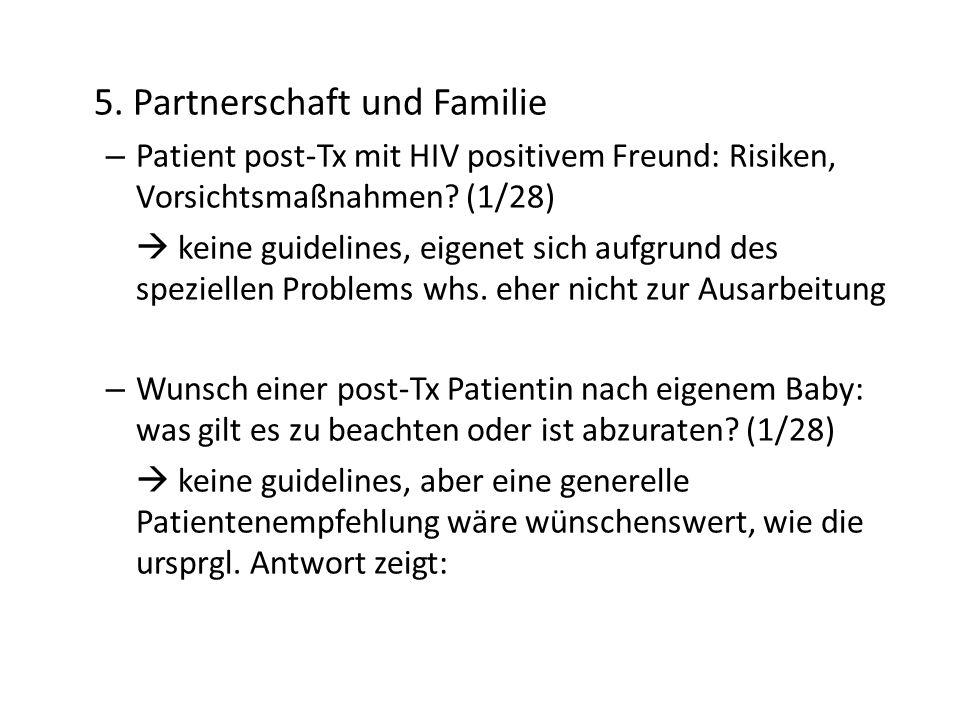 5. Partnerschaft und Familie – Patient post-Tx mit HIV positivem Freund: Risiken, Vorsichtsmaßnahmen? (1/28) keine guidelines, eigenet sich aufgrund d