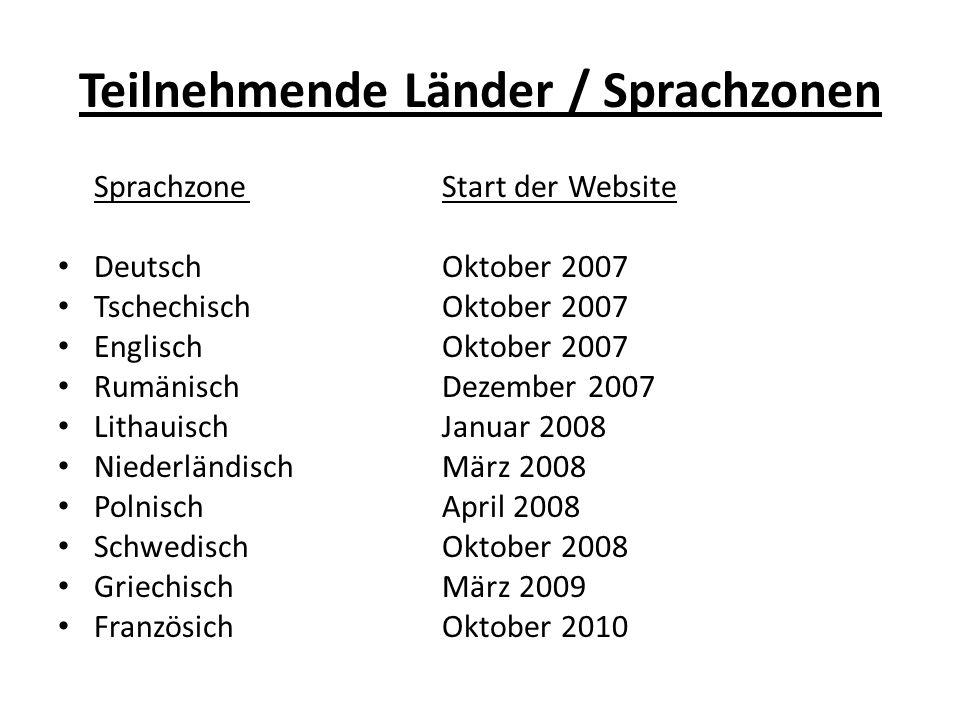 Teilnehmende Länder / Sprachzonen SprachzoneStart der Website DeutschOktober 2007 TschechischOktober 2007 EnglischOktober 2007 RumänischDezember 2007