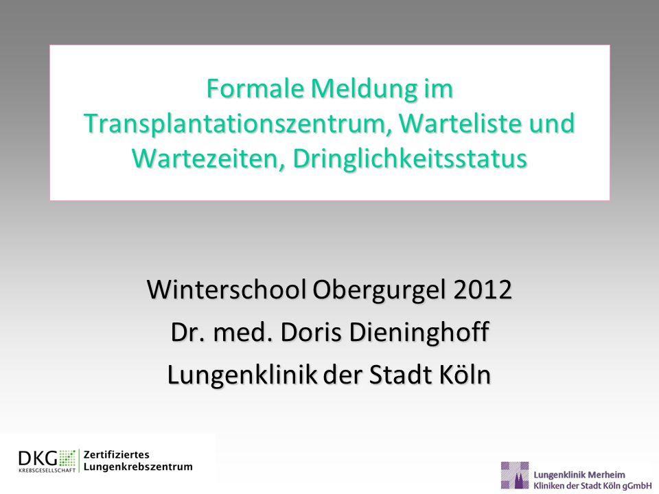 Formale Meldung im Transplantationszentrum, Warteliste und Wartezeiten, Dringlichkeitsstatus Winterschool Obergurgel 2012 Dr. med. Doris Dieninghoff L