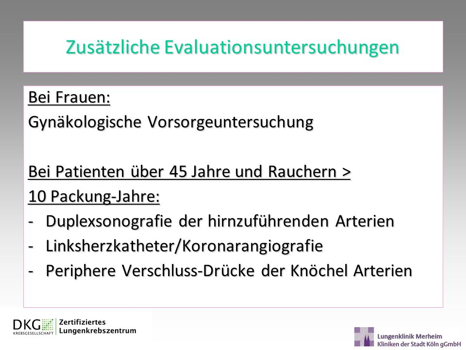 Zusätzliche Evaluationsuntersuchungen Bei Frauen: Gynäkologische Vorsorgeuntersuchung Bei Patienten über 45 Jahre und Rauchern > 10 Packung-Jahre: -Du