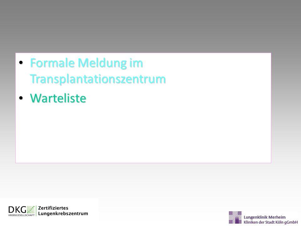Formale Meldung im Transplantationszentrum Formale Meldung im Transplantationszentrum Warteliste Warteliste