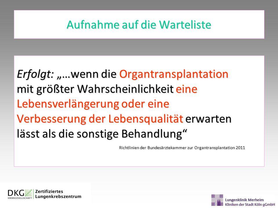 Aufnahme auf die Warteliste Erfolgt: …wenn die Organtransplantation mit größter Wahrscheinlichkeit eine Lebensverlängerung oder eine Verbesserung der