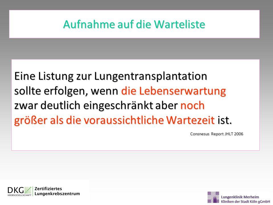 Aufnahme auf die Warteliste Eine Listung zur Lungentransplantation sollte erfolgen, wenn die Lebenserwartung zwar deutlich eingeschränkt aber noch grö