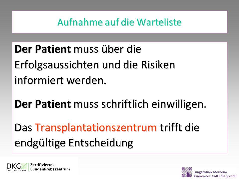Aufnahme auf die Warteliste Der Patient muss über die Erfolgsaussichten und die Risiken informiert werden. Der Patient muss schriftlich einwilligen. D
