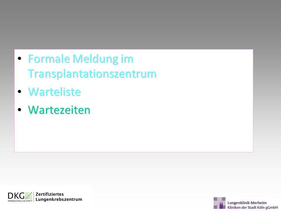 Formale Meldung im Transplantationszentrum Formale Meldung im Transplantationszentrum Warteliste Warteliste Wartezeiten Wartezeiten