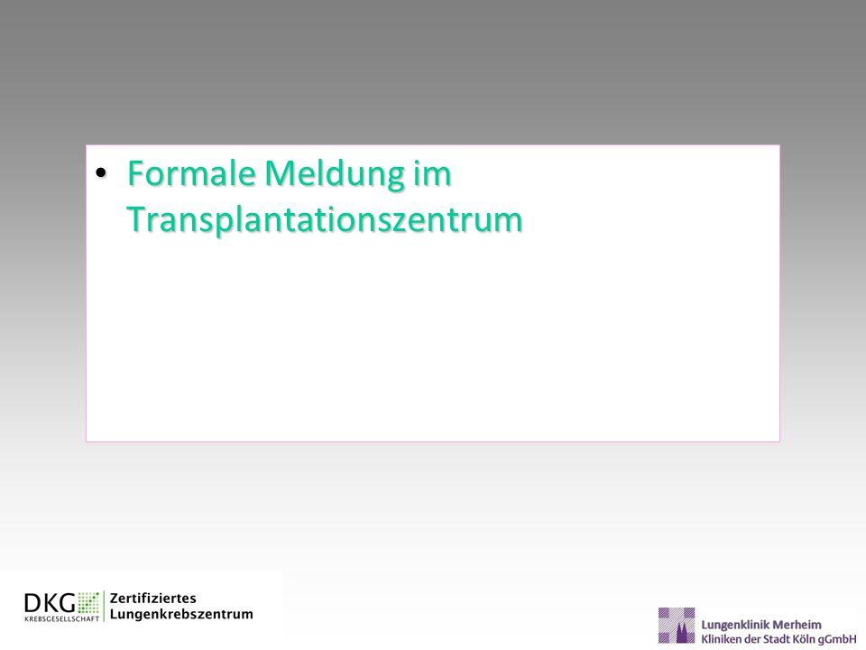 Formale Meldung im Transplantationszentrum Formale Meldung im Transplantationszentrum