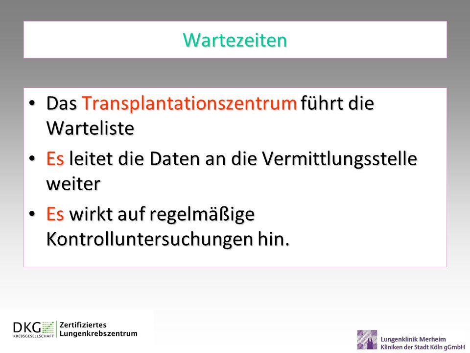 Wartezeiten Das Transplantationszentrum führt die Warteliste Das Transplantationszentrum führt die Warteliste Es leitet die Daten an die Vermittlungss
