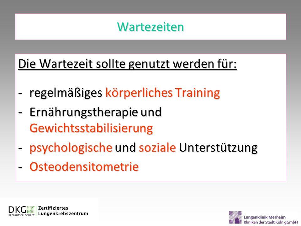 Wartezeiten Die Wartezeit sollte genutzt werden für: -regelmäßiges körperliches Training -Ernährungstherapie und Gewichtsstabilisierung -psychologisch