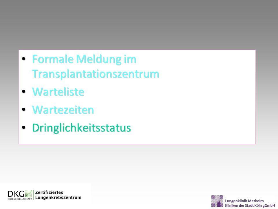 Formale Meldung im Transplantationszentrum Formale Meldung im Transplantationszentrum Warteliste Warteliste Wartezeiten Wartezeiten Dringlichkeitsstat