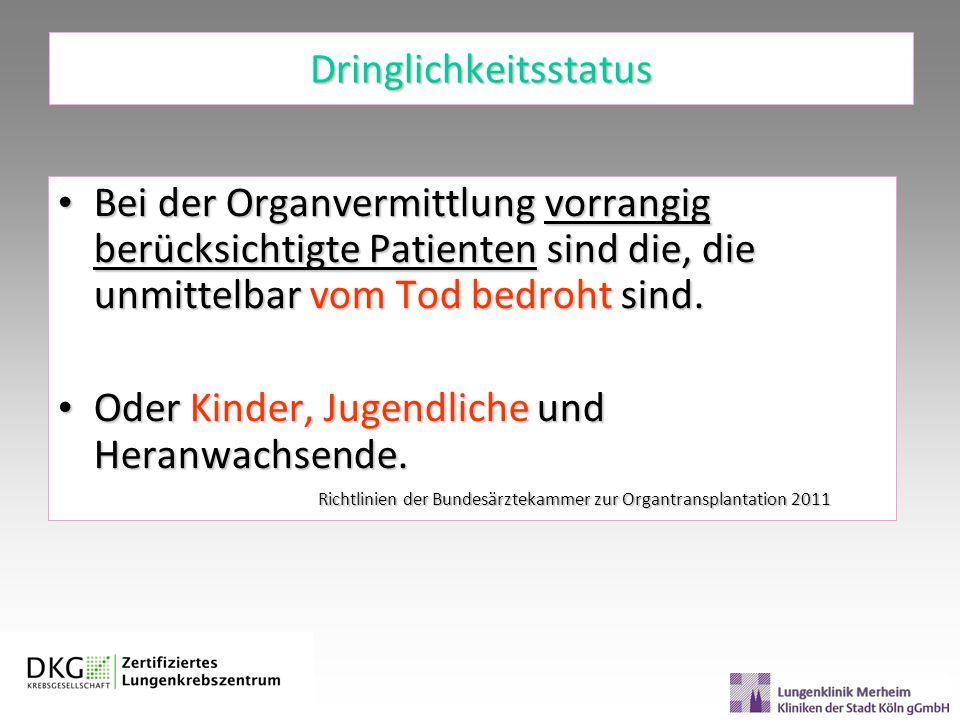 Dringlichkeitsstatus Bei der Organvermittlung vorrangig berücksichtigte Patienten sind die, die unmittelbar vom Tod bedroht sind. Bei der Organvermitt