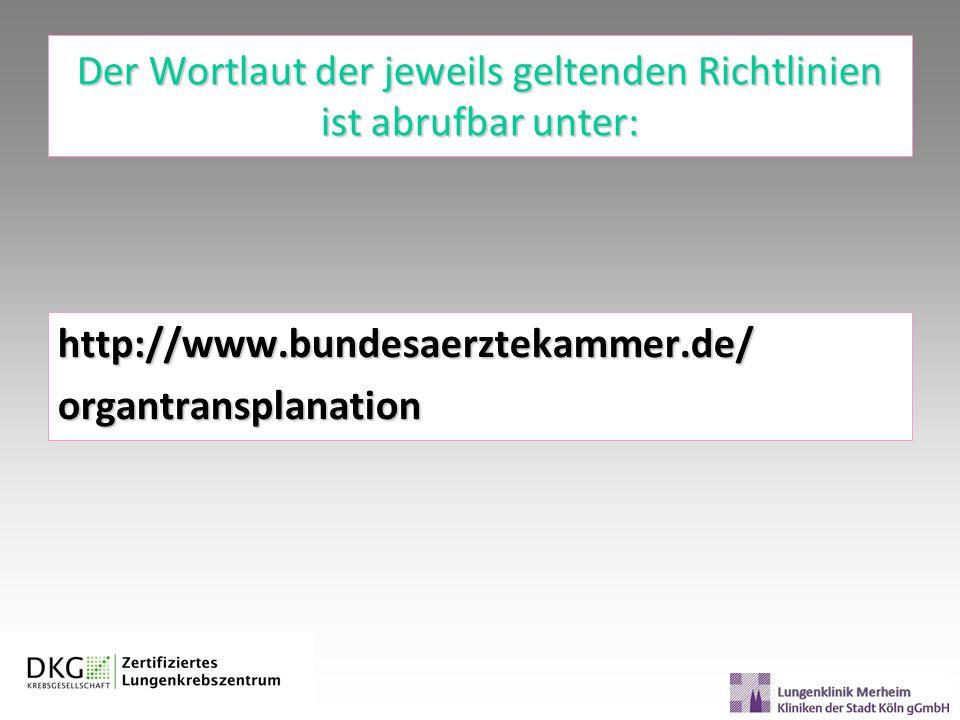 Der Wortlaut der jeweils geltenden Richtlinien ist abrufbar unter: http://www.bundesaerztekammer.de/organtransplanation