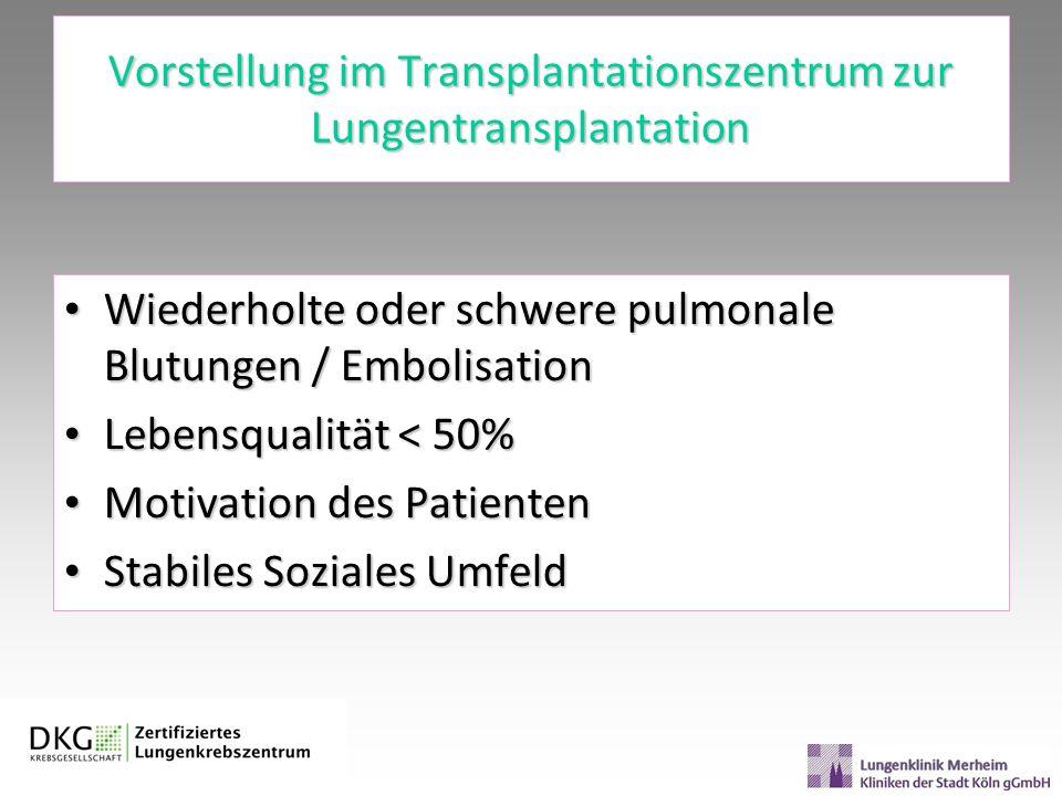 Vorstellung im Transplantationszentrum zur Lungentransplantation Wiederholte oder schwere pulmonale Blutungen / Embolisation Wiederholte oder schwere