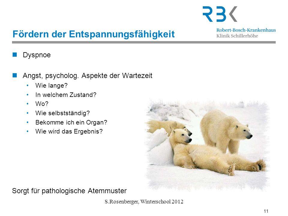 11 S.Rosenberger, Winterschool 2012 Fördern der Entspannungsfähigkeit Dyspnoe Angst, psycholog. Aspekte der Wartezeit Wie lange? In welchem Zustand? W
