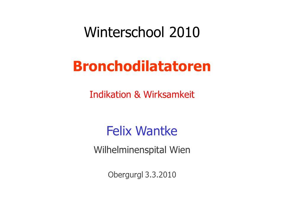 Winterschool 2010 Bronchodilatatoren Indikation & Wirksamkeit Felix Wantke Wilhelminenspital Wien Obergurgl 3.3.2010