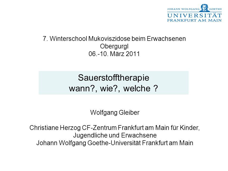 7. Winterschool Mukoviszidose beim Erwachsenen Obergurgl 06.-10. März 2011 Wolfgang Gleiber Christiane Herzog CF-Zentrum Frankfurt am Main für Kinder,