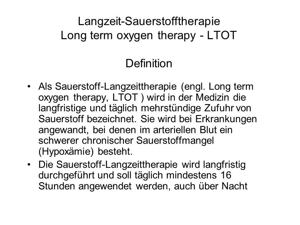 Langzeit-Sauerstofftherapie Long term oxygen therapy - LTOT Definition Als Sauerstoff-Langzeittherapie (engl. Long term oxygen therapy, LTOT ) wird in