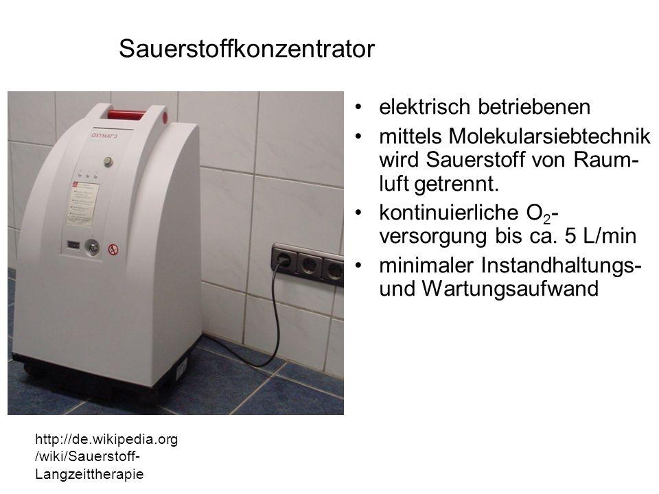 Sauerstoffkonzentrator http://de.wikipedia.org /wiki/Sauerstoff- Langzeittherapie elektrisch betriebenen mittels Molekularsiebtechnik wird Sauerstoff