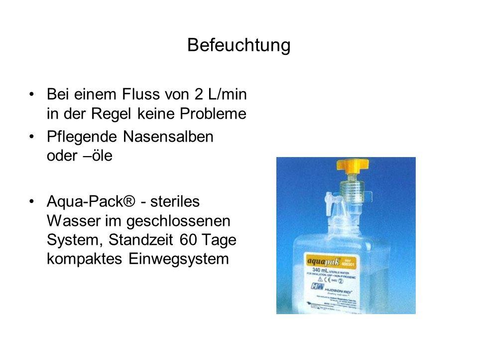 Befeuchtung Bei einem Fluss von 2 L/min in der Regel keine Probleme Pflegende Nasensalben oder –öle Aqua-Pack® - steriles Wasser im geschlossenen Syst