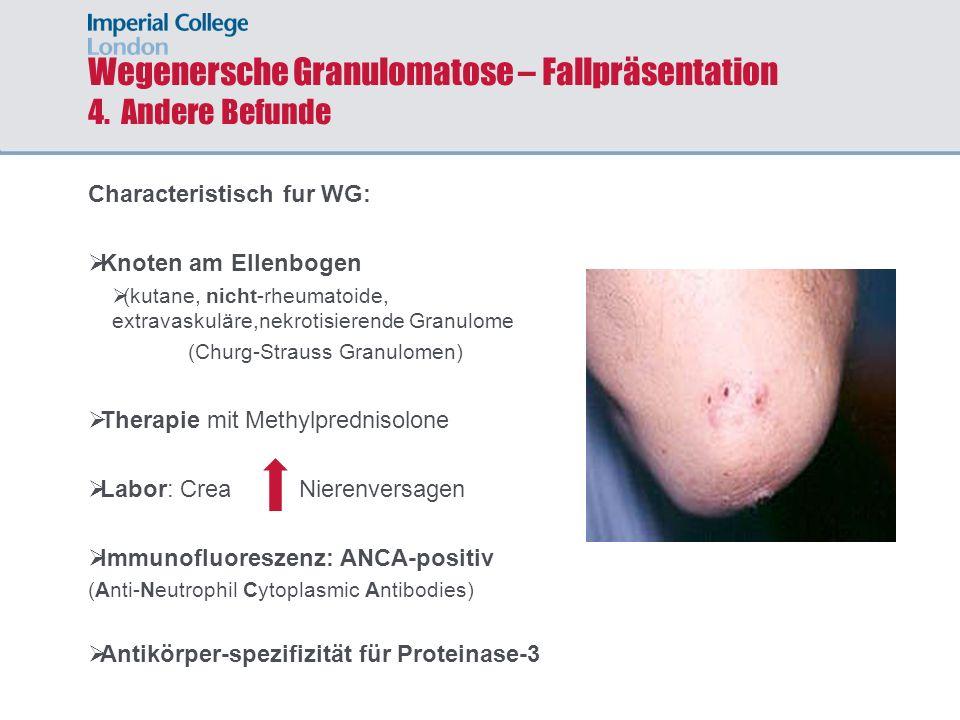 Wegenersche Granulomatose – Fallpräsentation 4. Andere Befunde Characteristisch fur WG: Knoten am Ellenbogen (kutane, nicht-rheumatoide, extravaskulär