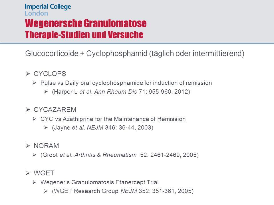 Wegenersche Granulomatose Therapie-Studien und Versuche Glucocorticoide + Cyclophosphamid (täglich oder intermittierend) CYCLOPS Pulse vs Daily oral c