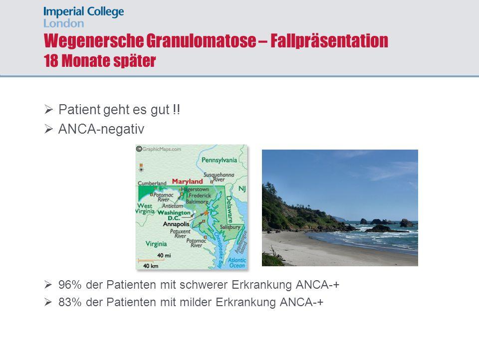 Wegenersche Granulomatose – Fallpräsentation 18 Monate später Patient geht es gut !! ANCA-negativ 96% der Patienten mit schwerer Erkrankung ANCA-+ 83%