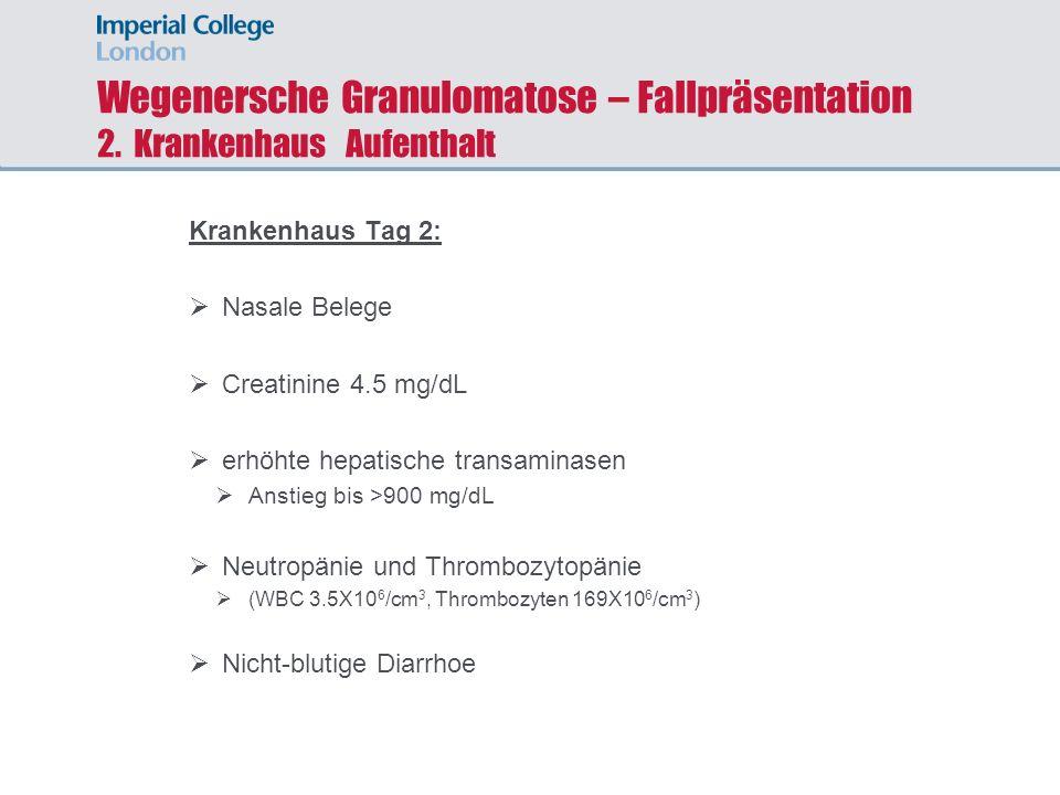 Wegenersche Granulomatose – Fallpräsentation 2. Krankenhaus Aufenthalt Krankenhaus Tag 2: Nasale Belege Creatinine 4.5 mg/dL erhöhte hepatische transa