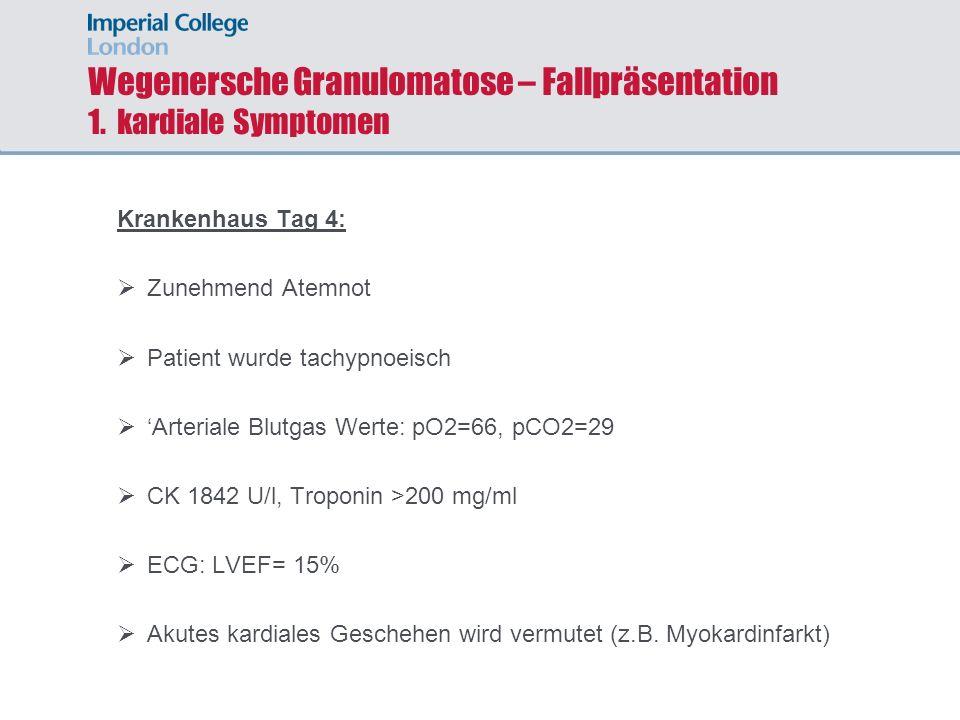 Wegenersche Granulomatose – Fallpräsentation 1. kardiale Symptomen Krankenhaus Tag 4: Zunehmend Atemnot Patient wurde tachypnoeisch Arteriale Blutgas