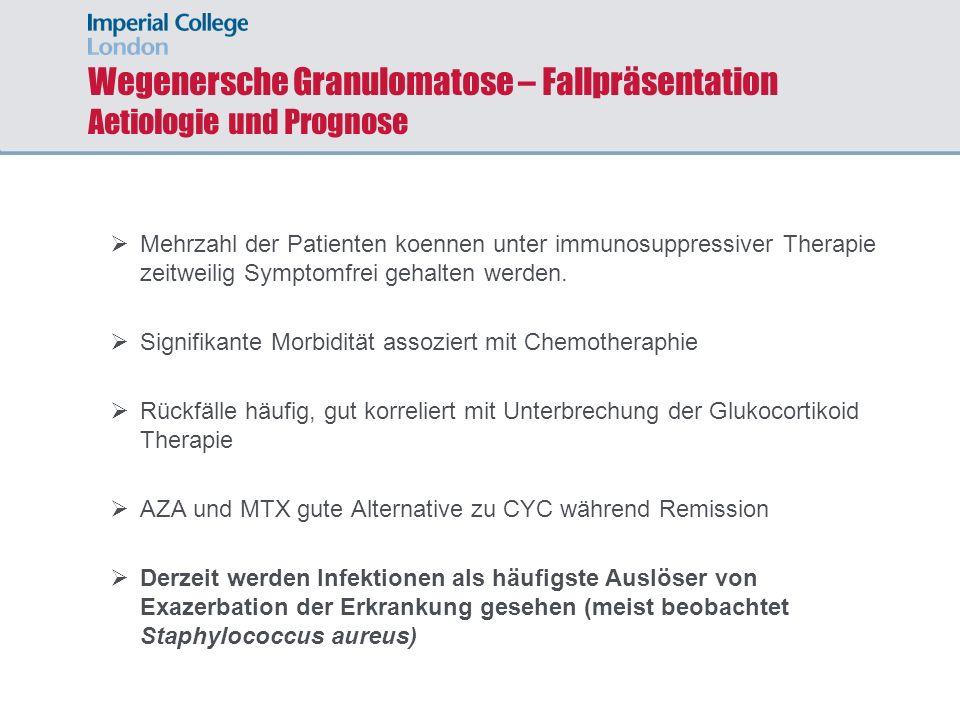 Wegenersche Granulomatose – Fallpräsentation Aetiologie und Prognose Mehrzahl der Patienten koennen unter immunosuppressiver Therapie zeitweilig Sympt