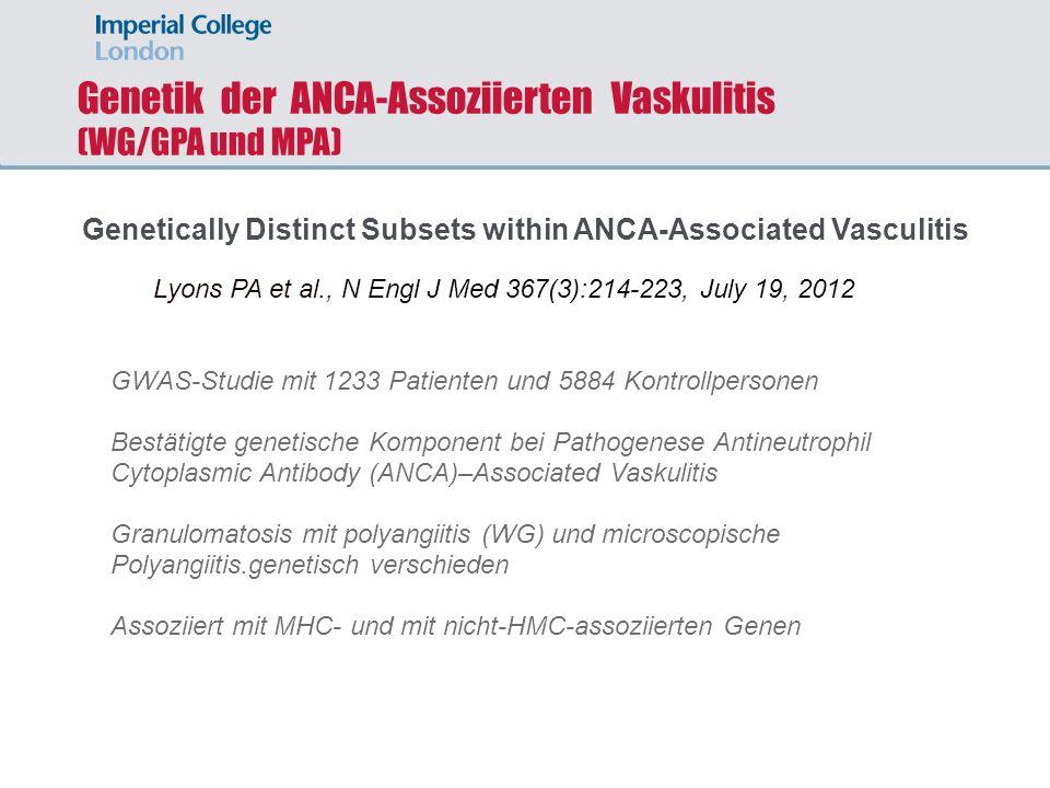 Genetik der ANCA-Assoziierten Vaskulitis (WG/GPA und MPA) Genetically Distinct Subsets within ANCA-Associated Vasculitis Lyons PA et al., N Engl J Med