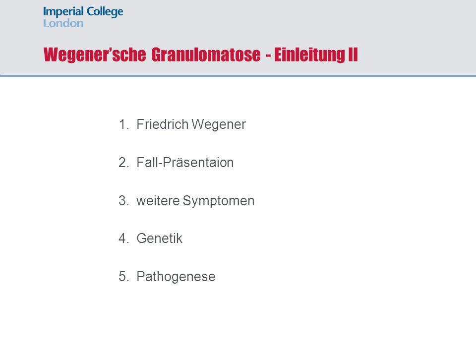 Wegenersche Granulomatose - Einleitung II 1.Friedrich Wegener 2.Fall-Präsentaion 3.weitere Symptomen 4.Genetik 5.Pathogenese