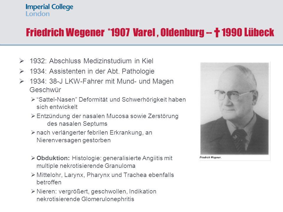 Friedrich Wegener *1907 Varel, Oldenburg -- 1990 L übeck 1932: Abschluss Medizinstudium in Kiel 1934: Assistenten in der Abt. Pathologie 1934: 38-J LK