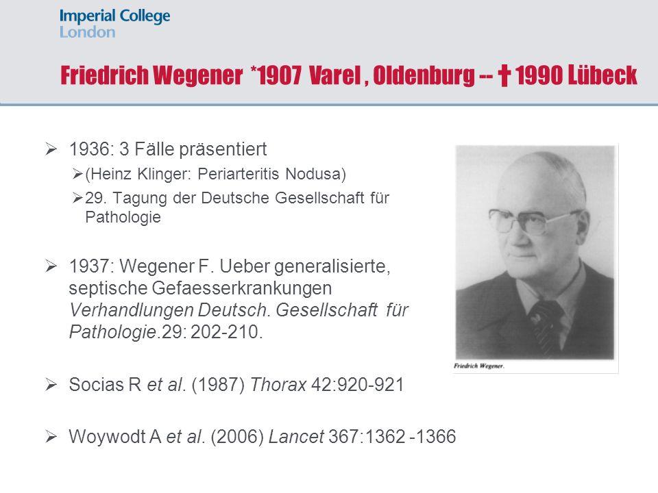 Friedrich Wegener *1907 Varel, Oldenburg -- 1990 L übeck 1936: 3 Fälle präsentiert (Heinz Klinger: Periarteritis Nodusa) 29. Tagung der Deutsche Gesel