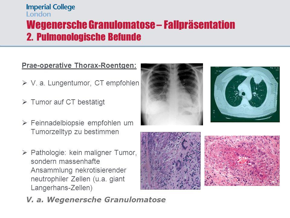Wegenersche Granulomatose – Fallpräsentation 2. Pulmonologische Befunde Prae-operative Thorax-Roentgen: V. a. Lungentumor, CT empfohlen Tumor auf CT b