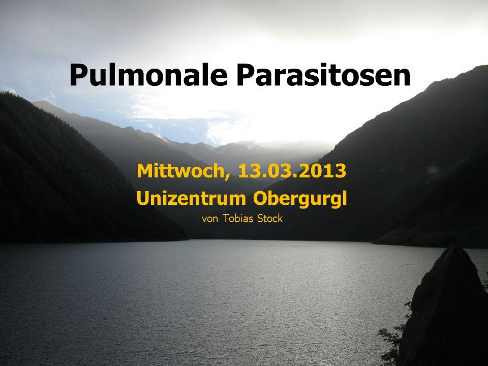 Pulmonale Parasitosen Mittwoch, 13.03.2013 Unizentrum Obergurgl von Tobias Stock